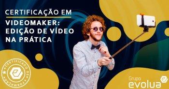Certificação em Videomaker Edição de Vídeos na Prática